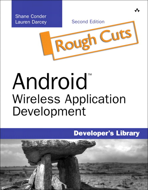 Android Wireless Application Development, Rough Cuts, 2nd Edition