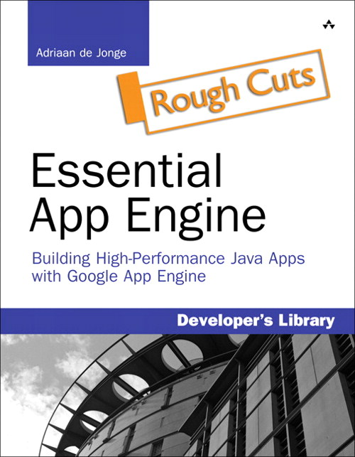 Essential App Engine: Building High-Performance Java Apps with Google App Engine, Rough Cuts