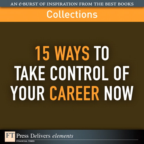 15 Ways to Take Control of Your Career Now (Collection)