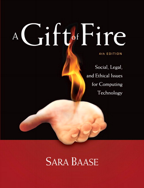 Gift of Fire, A: Social, Legal, and Ethical Issues for Computing Technology, 4th Edition