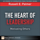 Heart of Leadership, The: Motivating Others