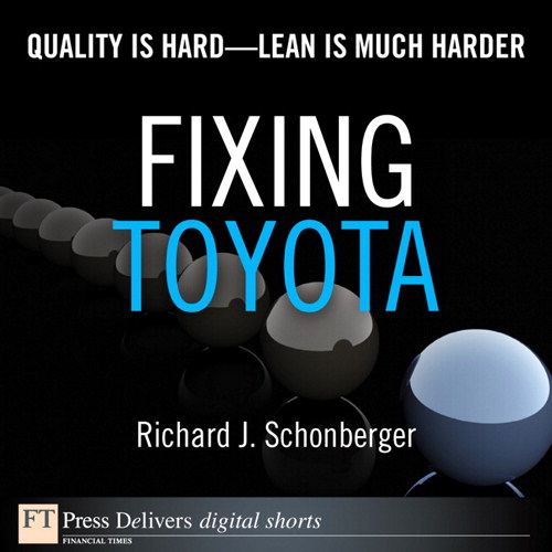 Fixing Toyota: Quality Is Hard--Lean Is Much Harder