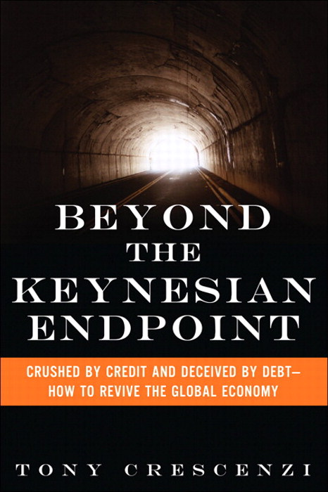 Beyond the Keynesian Endpoint: Crushed by Credit and Deceived by Debt  How to Revive the Global Economy