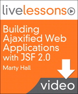 Building Ajaxified Web Applications with JSF 2.0 LiveLessons (Video Training): Lesson 9: AJAX (Downloadable Version)