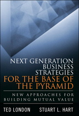 Next Generation Business Strategies for the Base of the Pyramid: New Approaches for Building Mutual Value