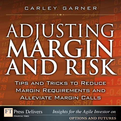 Adjusting Margin and Risk: Tips and Tricks to Reduce Margin Requirements and Alleviate Margin Calls 9780132629720