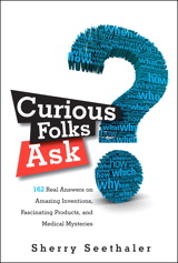 Curious Folks Ask: 162 Real Answers on Amazing Inventions, Fascinating Products, and Medical Mysteries