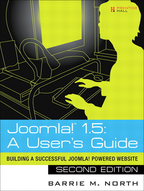 Joomla! 1.5: A User's Guide: Building a Successful Joomla! Powered Website, 2nd Edition