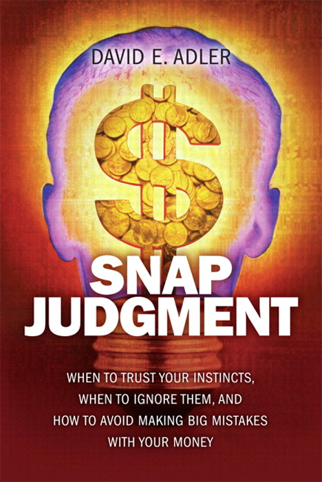 Snap Judgment: When to Trust Your Instincts, When to Ignore Them, and How to Avoid Making Big Mistakes with Your Money