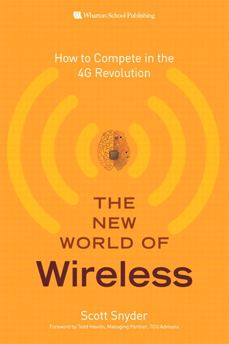 New World of Wireless, The: How to Compete in the 4G Revolution