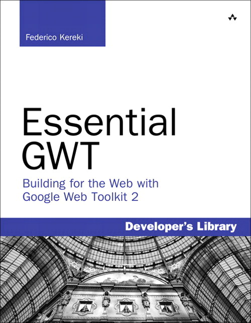 Essential GWT: Building for the Web with Google Web Toolkit 2