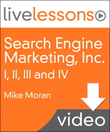 Search Engine Marketing, Inc. I, II, III and IV LiveLessons (Video Training): Driving Search Traffic to Your Company's Web Site ( Complete Download)