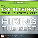 The Top 10 Things You Must Know About Hiring the Best