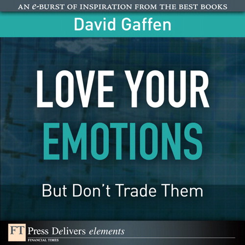 Love Your Emotions--But Don't Trade Them
