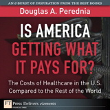 Is America Getting What it Pays For? The Costs of Healthcare in the U.S. Compared to the Rest of the World