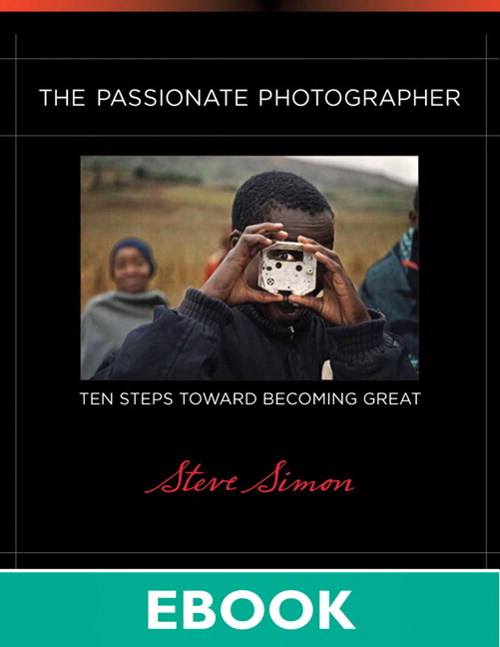 Passionate Photographer, The: Ten Steps Toward Becoming Great