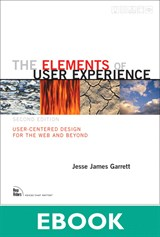 Elements of User Experience,The: User-Centered Design for the Web and Beyond, 2nd Edition