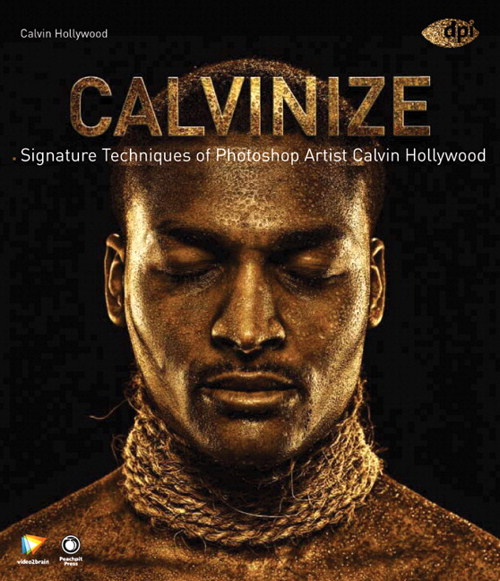 Calvinize: Signature Techniques of Photoshop Artist Calvin Hollywood