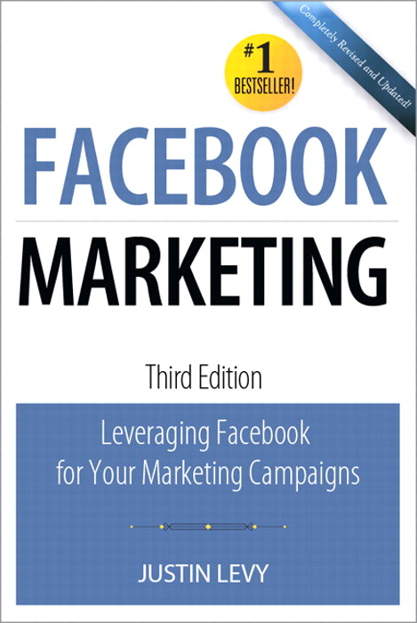 Facebook Marketing: Leveraging Facebook's Features for Your Marketing Campaigns, 3rd Edition