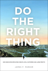 Do the Right Thing: How Dedicated Employees Create Loyal Customers and Large Profits (paperback)