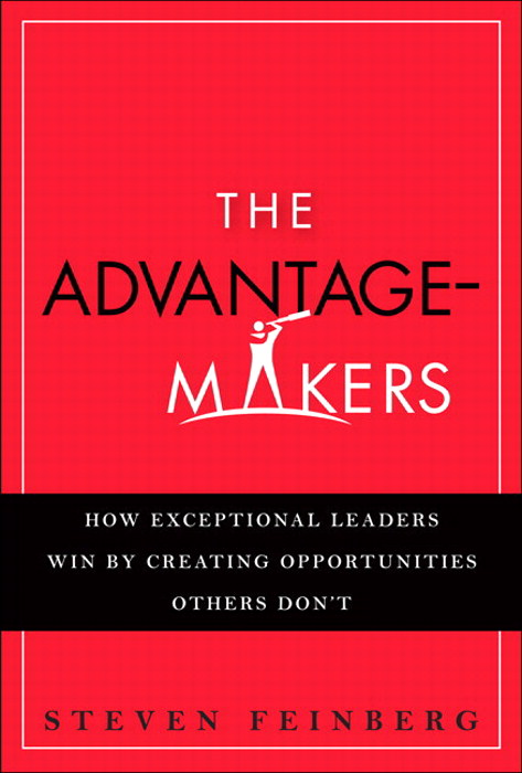 Advantage-Makers, The: How Exceptional Leaders Win by Creating Opportunities Others Don't (paperback)