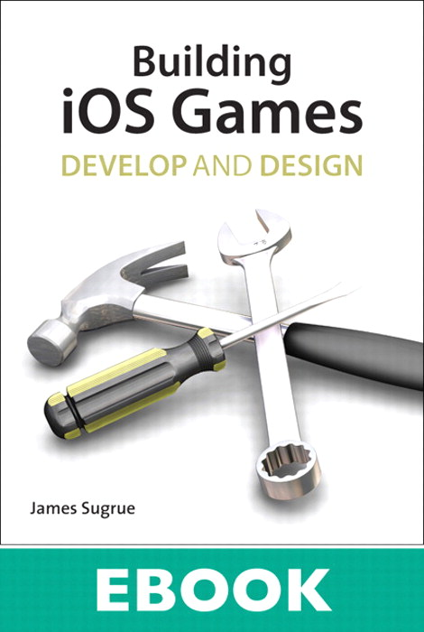 Building iOS 5 Games: Develop and Design