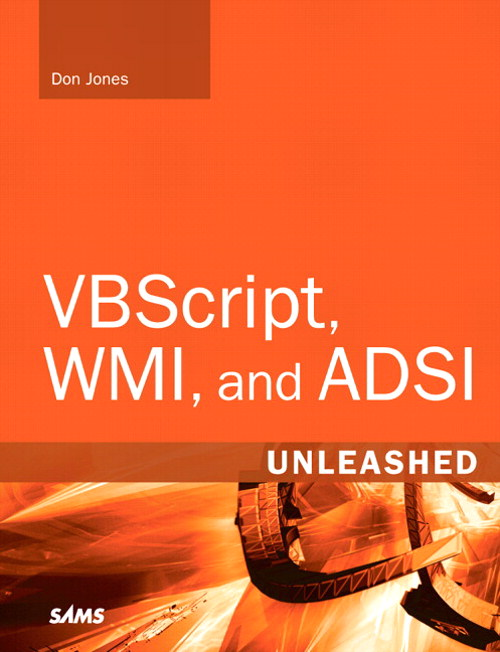 VBScript, WMI, and ADSI Unleashed: Using VBScript, WMI, and ADSI to Automate Windows Administration, 2nd Edition