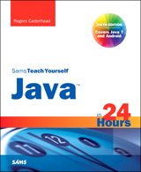 Sams Teach Yourself Java in 24 Hours (Covering Java 7 and Android), 6th Edition