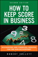 How to Keep Score in Business: Accounting and Financial Analysis for the Non-Accountant, 2nd Edition