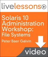 Solaris 10 Administration Workshop LiveLessons (Video Training): Lesson 2: Choosing the Appropriate File Systems (Downloadable Version)