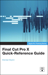 Apple Pro Training Series: Final Cut Pro X Quick-Reference Guide