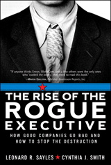 Rise of the Rogue Executive, The: How Good Companies Go Bad and How to Stop the Destruction