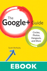 Google+ Guide, The: Circles, Photos, and Hangouts
