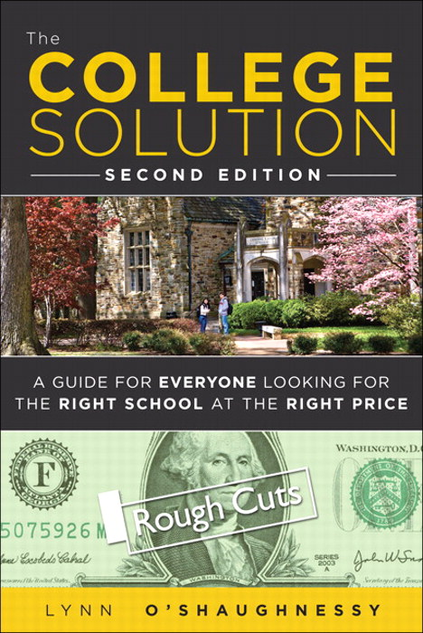 College Solution, The: A Guide for Everyone Looking for the Right School at the Right Price, Rough Cuts, 2nd Edition