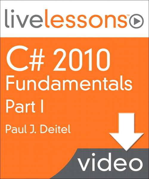 C# 2010 Fundamentals I, II, and III LiveLessons (Video Training): Part I, Lesson 1: Introduction to C# Applications