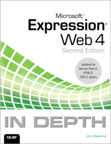 Microsoft Expression Web 4 In Depth: Updated for Service Pack 2 - HTML 5, CSS 3, JQuery, 2nd Edition