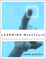 Learning MonoTouch: A Hands-On Guide to Building iOS Applications with C# and .NET