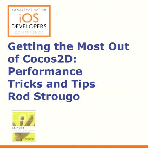 Voices That Matter: iOS Developers Conference Session: Getting the Most Out of Cocos2D: Performance Tips and Tricks