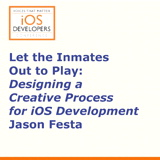 Voices That Matter: iOS Developers Conference Session: Let the Inmates Come Out and Play!: Designing a Creative Process for iOS Development