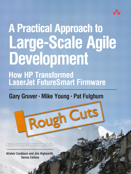 Practical Approach to Large-Scale Agile Development, A: How HP Transformed LaserJet FutureSmart Firmware, Rough Cuts