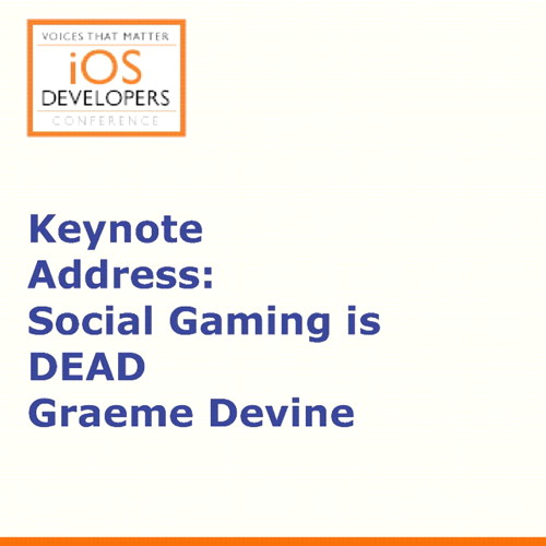 Voices That Matter: iOS Developers Conference Session: Social Gaming is DEAD