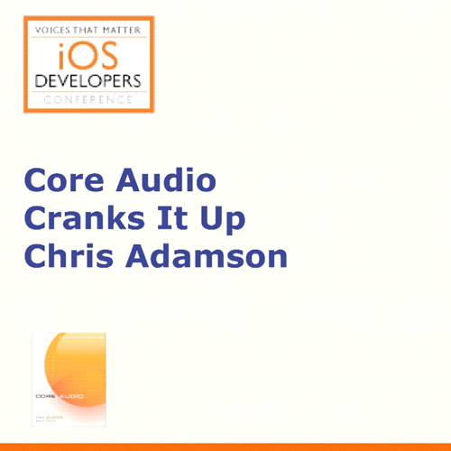 Voices That Matter: iOS Developers Conference Session: Core Audio Cranks It Up