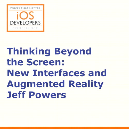 Voices That Matter: iOS Developers Conference Session: Thinking Beyond the Screen