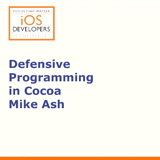 Voices That Matter: iOS Developers Conference Session: Defensive Programming in Cocoa