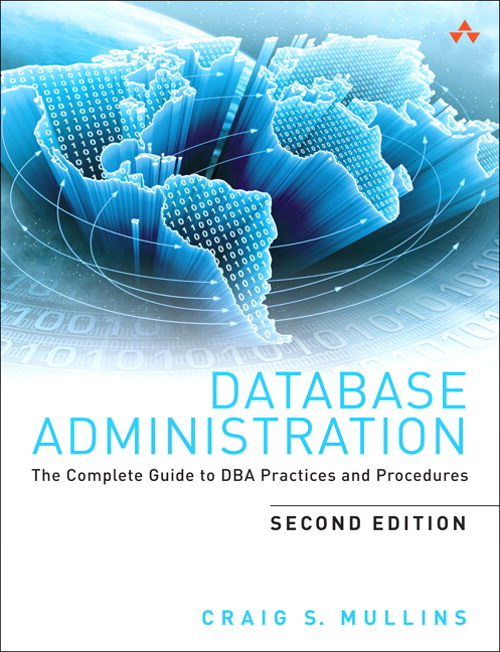 Database Administration: The Complete Guide to DBA Practices and Procedures, 2nd Edition