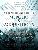 Comprehensive Guide to Mergers & Acquisitions, A: Managing the Critical Success Factors Across Every Stage of the M&A Process