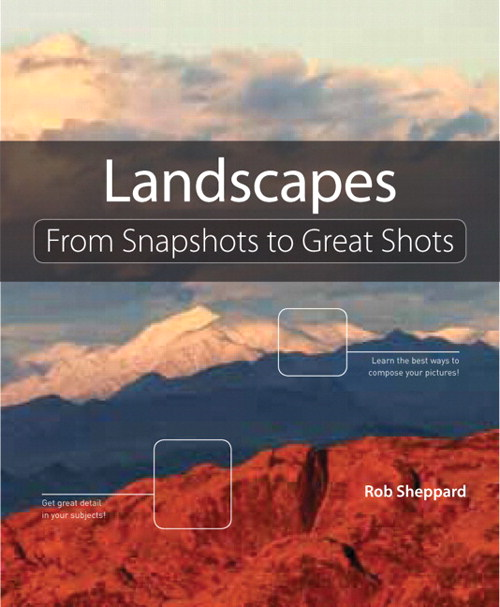 Landscape Photography: From Snapshots to Great Shots