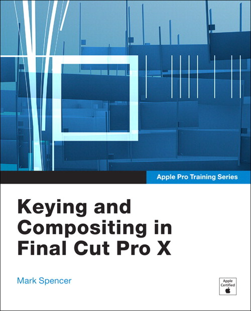 Apple Pro Training Series: Keying and Compositing in Final Cut Pro X