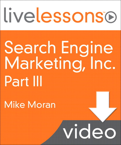 Search Engine Marketing, Inc. I, II, III and IV LiveLessons (Video Training), Part III, Lesson 15: Make Search Marketing Operational (Downloadable Version)
