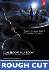 Adobe Creative Suite 6 Production Premium Classroom in a Book, Rough Cuts